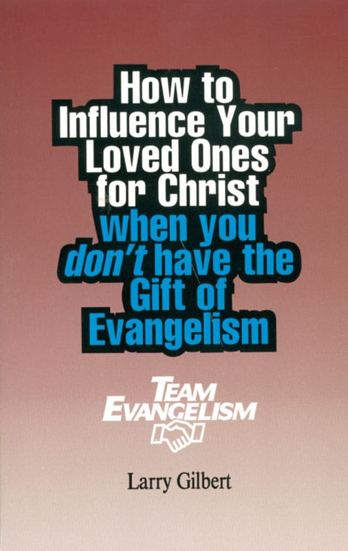 Team Evangelism How to Influence Your Loved Ones For Christ
