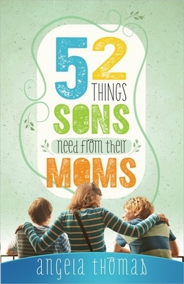 52 Things Sons Need from Moms