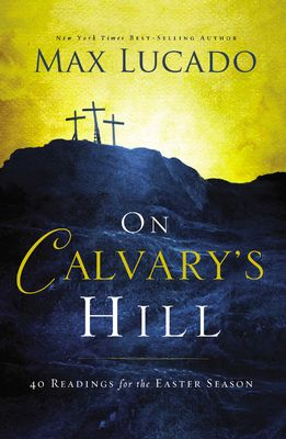 On Calvary's Hill: 40 Reading for the Easter Season